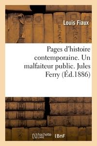 PAGES D'HISTOIRE CONTEMPORAINE. UN MALFAITEUR PUBLIC. JULES FERRY , (ED.1886)