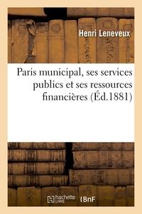 PARIS MUNICIPAL, SES SERVICES PUBLICS ET SES RESSOURCES FINANCIERES (ED.1881)