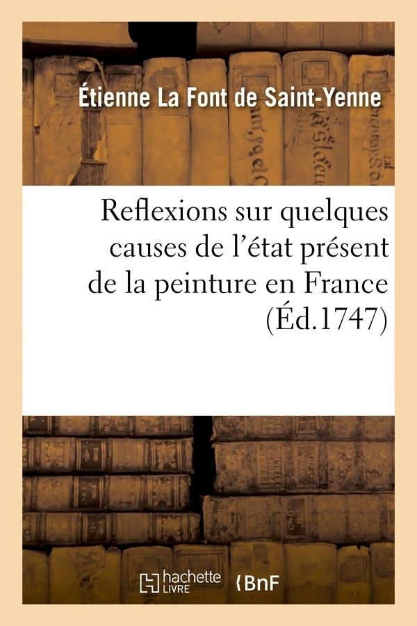 REFLEXIONS SUR QUELQUES CAUSES DE L'ETAT PRESENT DE LA PEINTURE EN FRANCE (ED.1747)