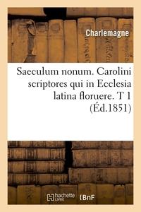 SAECULUM NONUM. CAROLINI SCRIPTORES QUI IN ECCLESIA LATINA FLORUERE. T 1 (ED.1851)