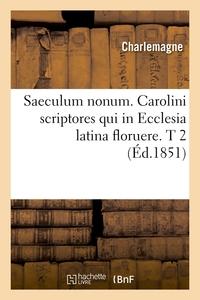 SAECULUM NONUM. CAROLINI SCRIPTORES QUI IN ECCLESIA LATINA FLORUERE. T 2 (ED.1851)