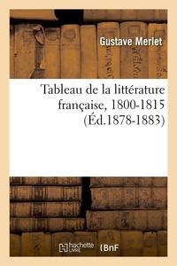 TABLEAU DE LA LITTERATURE FRANCAISE, 1800-1815 (ED.1878-1883)