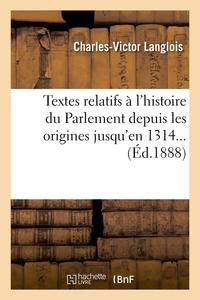 TEXTES RELATIFS A L'HISTOIRE DU PARLEMENT DEPUIS LES ORIGINES JUSQU'EN 1314 (ED.1888)