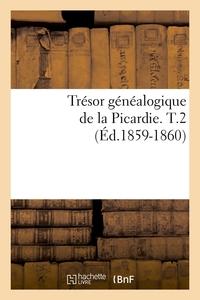 TRESOR GENEALOGIQUE DE LA PICARDIE. T.2 (ED.1859-1860)