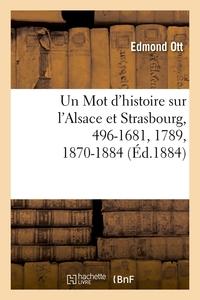 UN MOT D'HISTOIRE SUR L'ALSACE ET STRASBOURG, 496-1681, 1789, 1870-1884, (ED.1884)