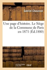 UNE PAGE D'HISTOIRE. LE SIEGE DE LA COMMUNE DE PARIS EN 1871 , (ED.1880)
