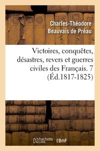 VICTOIRES, CONQUETES, DESASTRES, REVERS ET GUERRES CIVILES DES FRANCAIS. 7 (ED.1817-1825)