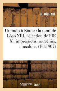 UN MOIS A ROME : LA MORT DE LEON XIII, L'ELECTION DE PIE X : IMPRESSIONS, SOUVENIRS, ANE