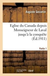 EGLISE DU CANADA DEPUIS MONSEIGNEUR DE LAVAL JUSQU'A LA CONQUETE. PARTIE 1