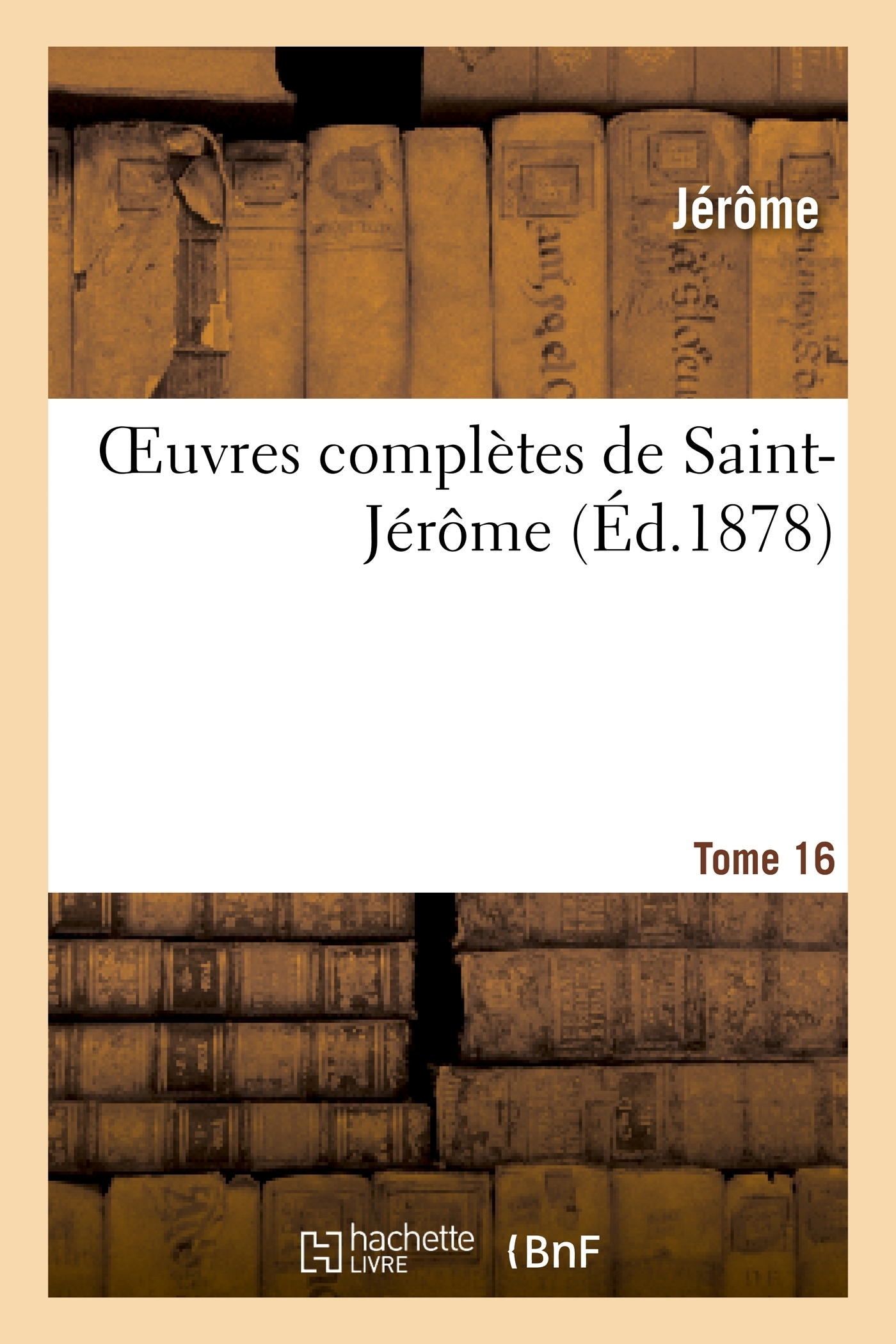OEUVRES COMPLETES DE SAINT-JEROME. TOME 16