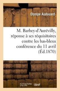 M. BARBEY-D'AUREVILLY, REPONSE A SES REQUISITOIRES CONTRE LES BAS-BLEUS
