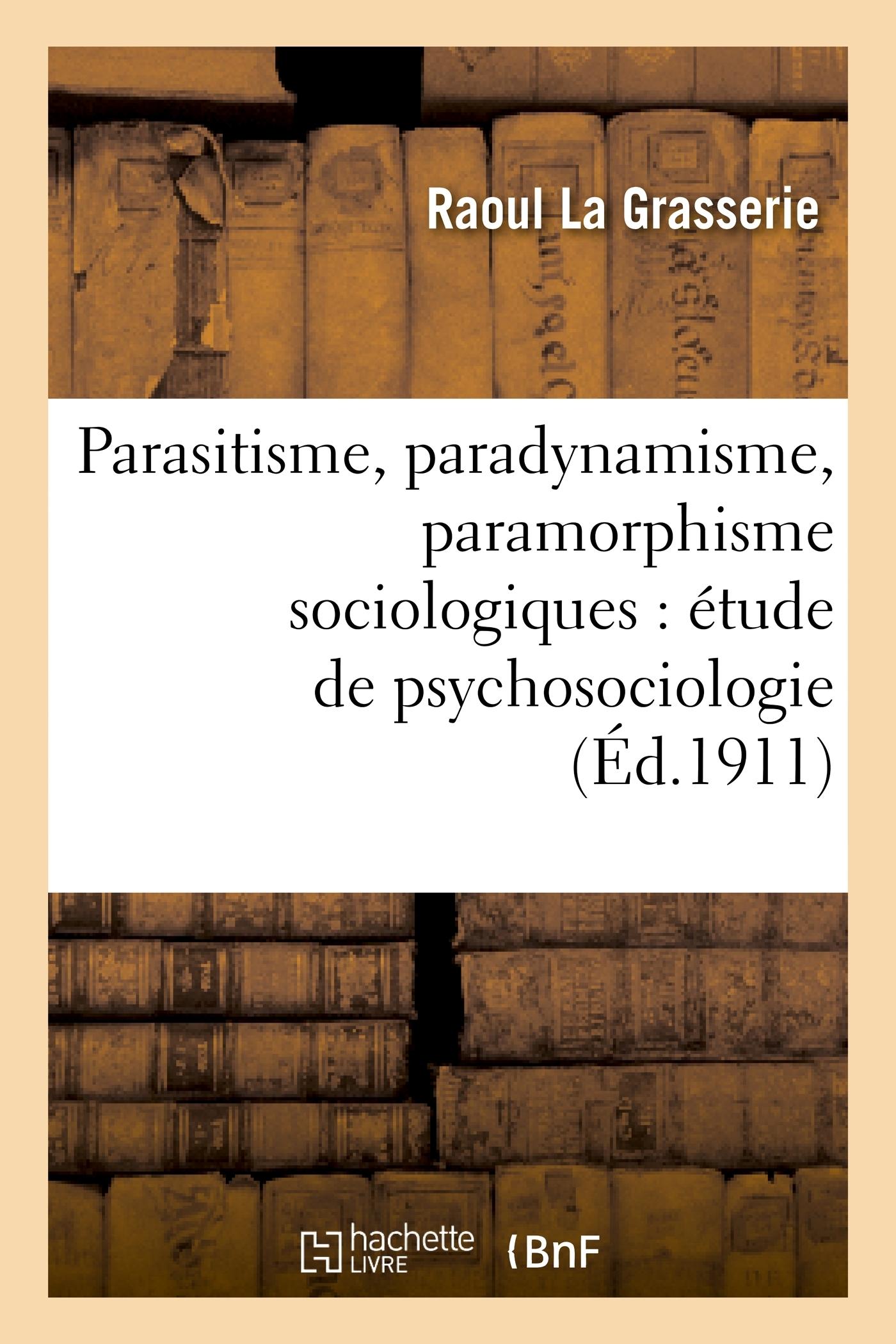 PARASITISME, PARADYNAMISME, PARAMORPHISME SOCIOLOGIQUES : ETUDE DE PSYCHOSOCIOLOGIE