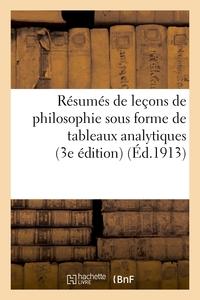 RESUMES DE LECONS DE PHILOSOPHIE SOUS FORME DE TABLEAUX ANALYTIQUES : A L'USAGE - DES CANDIDATS AUX