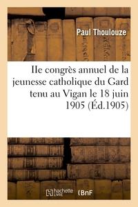 IIE CONGRES ANNUEL DE LA JEUNESSE CATHOLIQUE DU GARD TENU AU VIGAN LE 18 JUIN 1905
