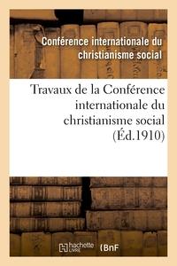 TRAVAUX DE LA CONFERENCE INTERNATIONALE DU CHRISTIANISME SOCIAL, TENUE A BESANCON LE 16 JUIN 1910