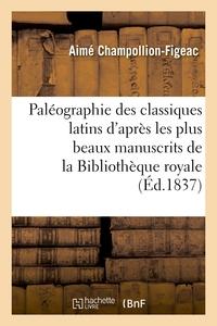 PALEOGRAPHIE DES CLASSIQUES LATINS D'APRES LES PLUS BEAUX MANUSCRITS DE LA BIBLIOTHEQUE ROYALE