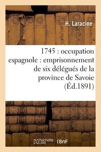 1745 : OCCUPATION ESPAGNOLE : EMPRISONNEMENT DE SIX DELEGUES DE LA PROVINCE DE SAVOIE