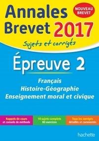 ANNALES BREVET 2017 FRANCAIS, HISTOIRE ET GEOGRAPHIE, ENSEIGNEMENT MORAL ET CIVIQUE 3E