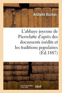 L'ABBAYE JOYEUSE DE PIERRELATTE D'APRES DES DOCUMENTS INEDITS ET LES TRADITIONS POPULAIRES