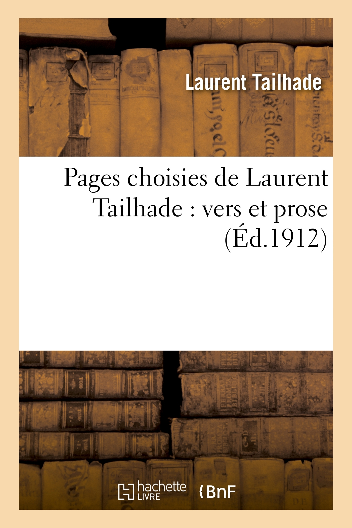 PAGES CHOISIES DE LAURENT TAILHADE : VERS ET PROSE