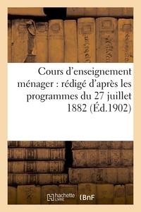 COURS D'ENSEIGNEMENT MENAGER : REDIGE D'APRES LES PROGRAMMES DU 27 JUILLET 1882