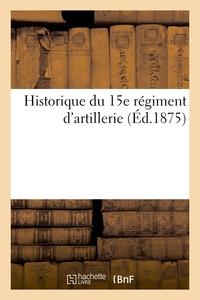 HISTORIQUE DU 15E REGIMENT D'ARTILLERIE