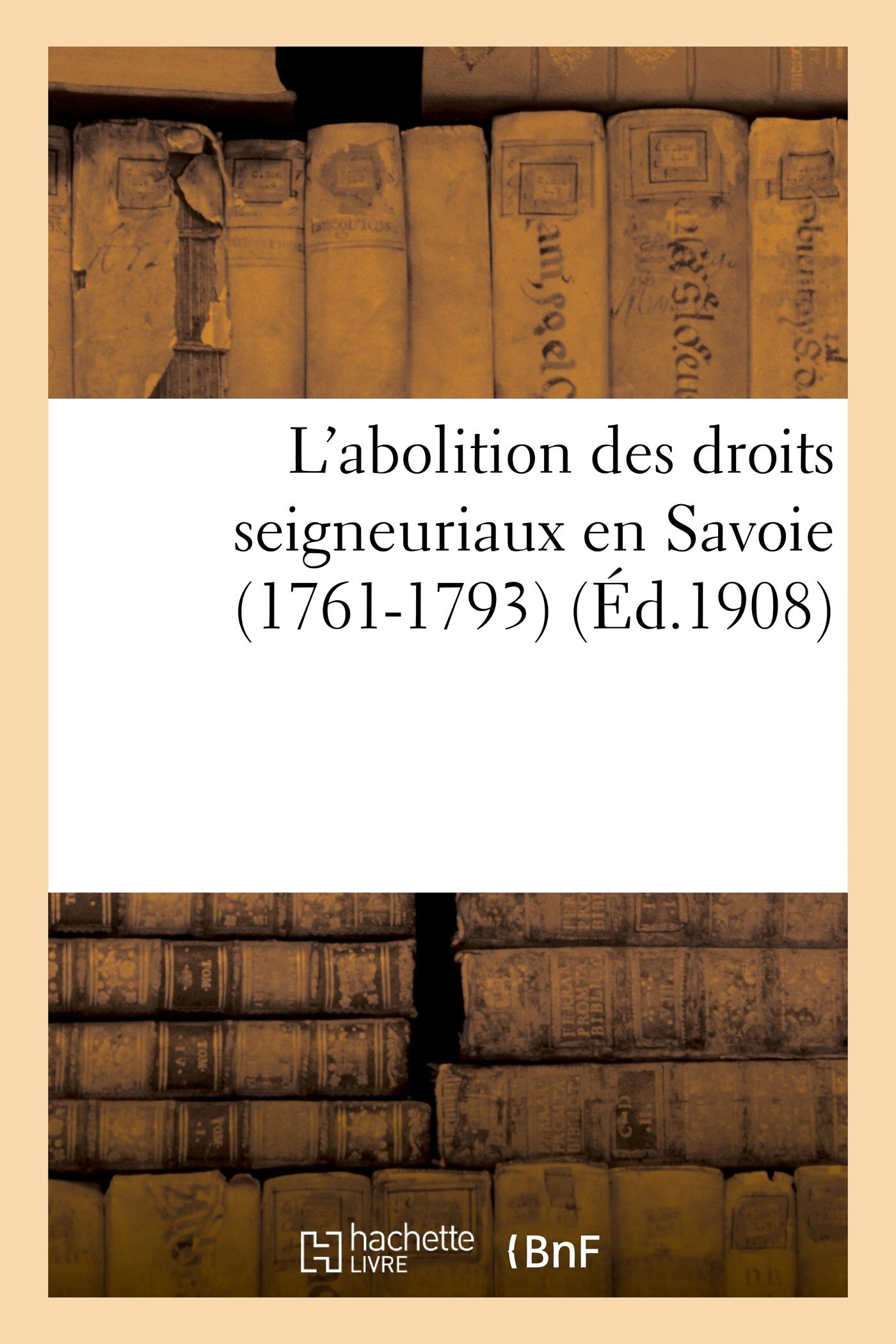 L'ABOLITION DES DROITS SEIGNEURIAUX EN SAVOIE (1761-1793)