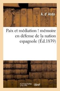 PAIX ET MEDIATION ! MEMOIRE EN DEFENSE DE LA NATION ESPAGNOLE, ADRESSE A S. M. LE ROI DES FRANCAIS