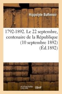 1792-1892. LE 22 SEPTEMBRE, CENTENAIRE DE LA REPUBLIQUE (10 SEPTEMBRE 1892)