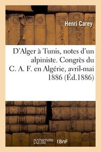D'ALGER A TUNIS, NOTES D'UN ALPINISTE. CONGRES DU C.A.F. EN ALGERIE, AVRIL-MAI 1886