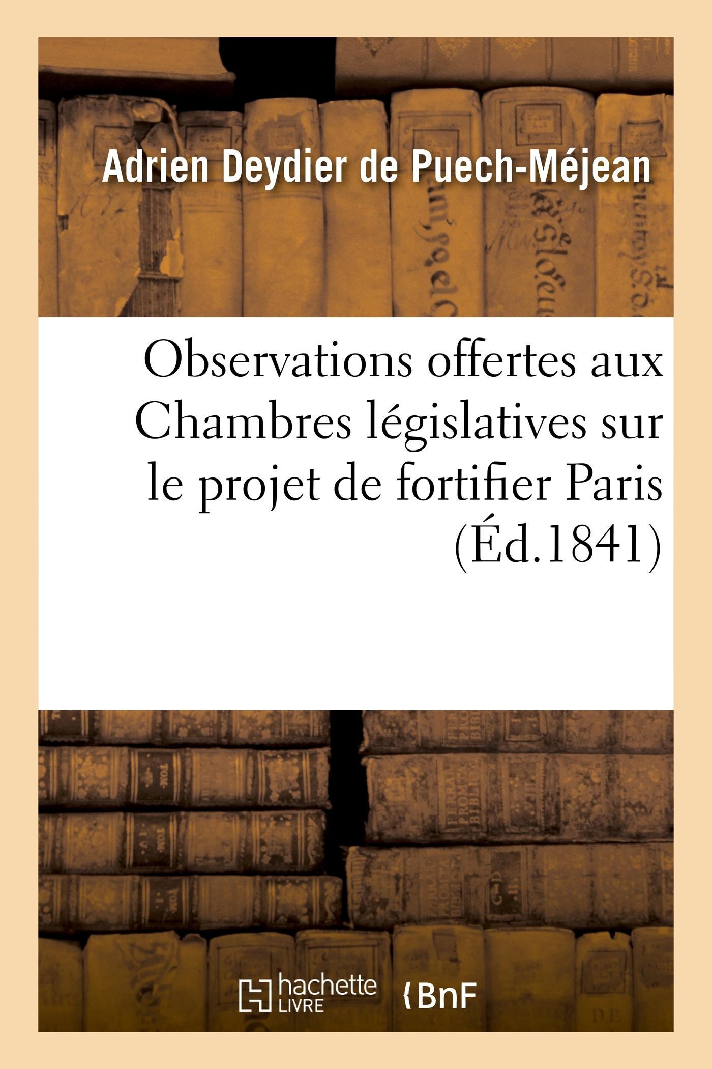 OBSERVATIONS OFFERTES AUX CHAMBRES LEGISLATIVES SUR LE PROJET DE FORTIFIER PARIS