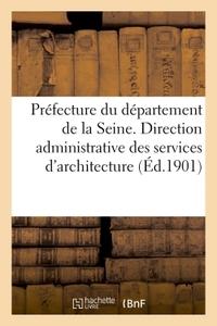 PREFECTURE DU DEPARTEMENT DE LA SEINE. DIRECTION ADMINISTRATIVE DES SERVICES D'ARCHITECTURE
