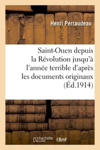 SAINT-OUEN DEPUIS LA REVOLUTION JUSQU'A L'ANNEE TERRIBLE D'APRES LES DOCUMENTS ORIGINAUX