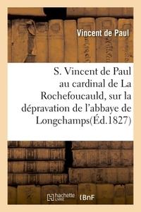 S. VINCENT DE PAUL AU CARDINAL DE LA ROCHEFOUCAULD. DEPRAVATION DE L'ABBAYE DE LONGCHAMPS