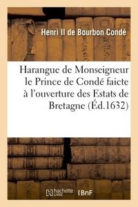 HARANGUE DE MONSEIGNEUR LE PRINCE DE CONDE FAICTE A L'OUVERTURE DES ESTATS DE BRETAGNE