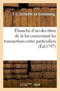 EBAUCHE D'UN DES TITRES DE LA LOI CONCERNANT LES TRANSACTIONS ENTRE PARTICULIERS