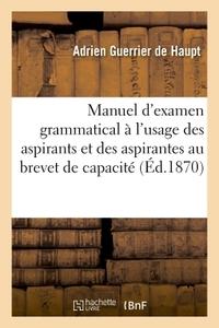 MANUEL D'EXAMEN GRAMMATICAL A L'USAGE DES ASPIRANTS ET DES ASPIRANTES AU BREVET DE CAPACITE