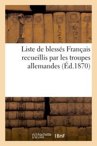 LISTE DE BLESSES FRANCAIS RECUEILLIS PAR LES TROUPES ALLEMANDES