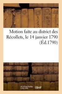 MOTION FAITE AU DISTRICT DES RECOLLETS, LE 14 JANVIER 1790, SUR LA SITUATION ALARMANTE - DE LA CAPIT