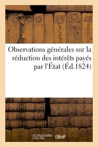OBSERVATIONS GENERALES SUR LA REDUCTION DES INTERETS PAYES PAR L'ETAT, ET SUR LA MARCHE DU MINISTERE