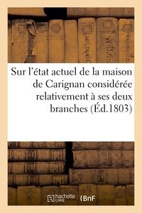 SUR L'ETAT ACTUEL DE LA MAISON DE CARIGNAN CONSIDEREE RELATIVEMENT A SES DEUX BRANCHES - , RELATIVEM