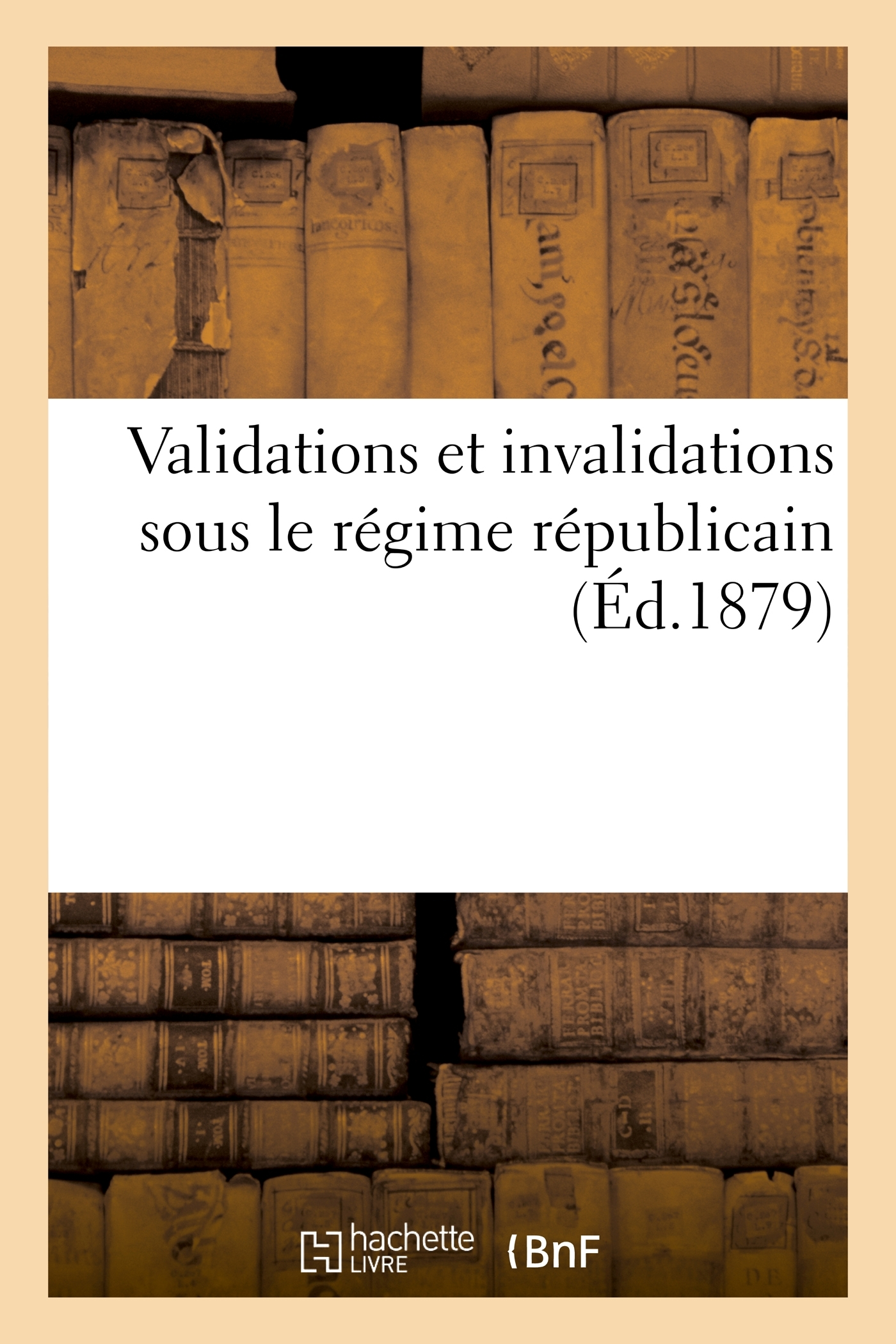 VALIDATIONS ET INVALIDATIONS SOUS LE REGIME REPUBLICAIN