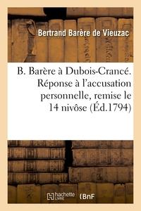 B. BARERE A DUBOIS-CRANCE. REPONSE A L'ACCUSATION PERSONNELLE, REMISE LE 14 NIVOSE