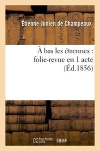 A BAS LES ETRENNES : FOLIE-REVUE EN 1 ACTE