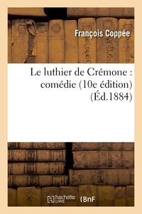 LE LUTHIER DE CREMONE : COMEDIE (10E EDITION)