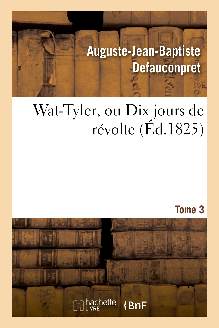 WAT-TYLER, OU DIX JOURS DE REVOLTE. TOME 3