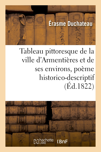 TABLEAU PITTORESQUE DE LA VILLE D'ARMENTIERES ET DE SES ENVIRONS, POEME HISTORICO-DESCRIPTIF
