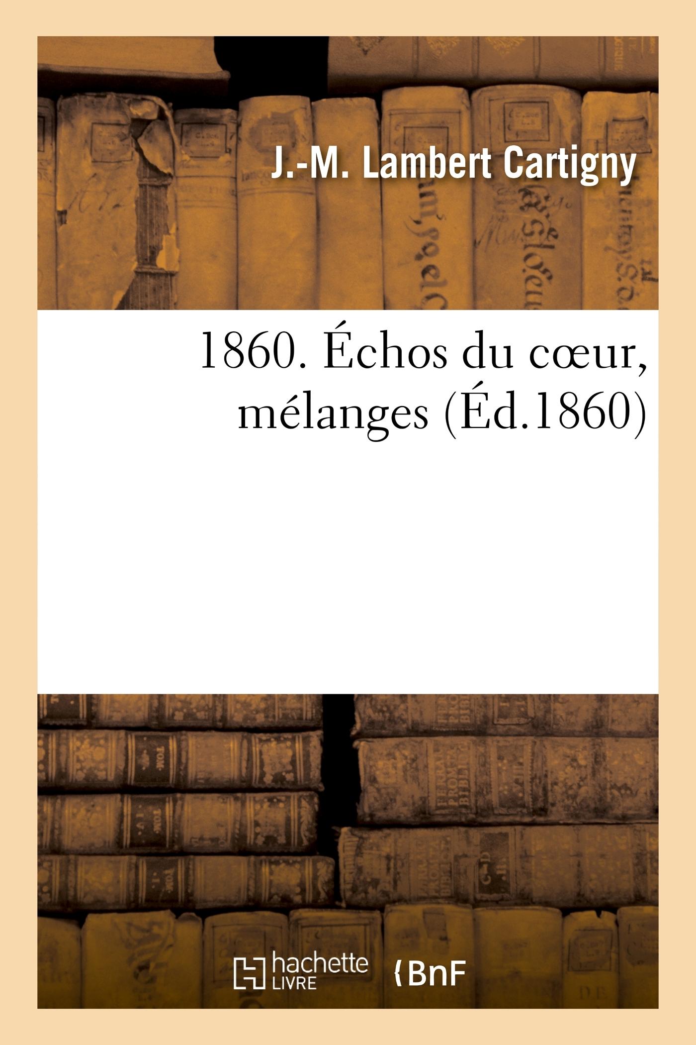 1860. ECHOS DU COEUR, MELANGES