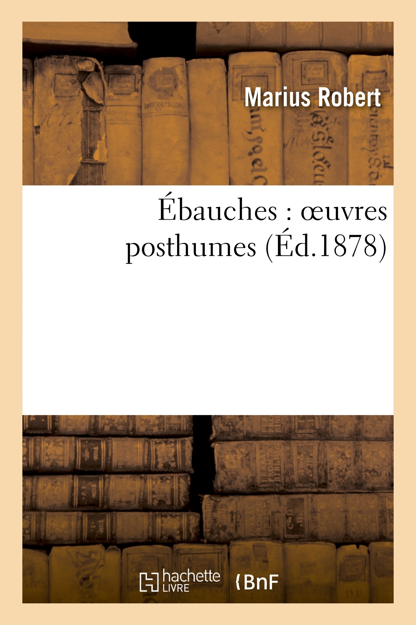 EBAUCHES : OEUVRES POSTHUMES