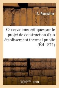 OBSERVATIONS CRITIQUES SUR LE PROJET DE CONSTRUCTION D'UN ETABLISSEMENT THERMAL PUBLIC